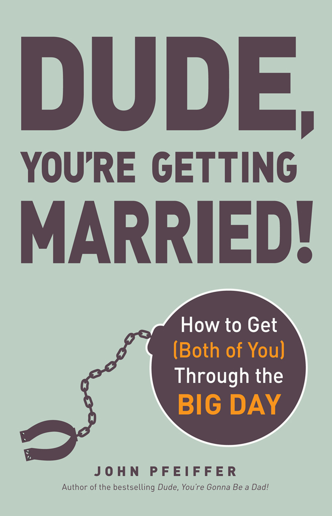 Dude,  You're Getting Married! How to Get (Both of You) Through the Big Day