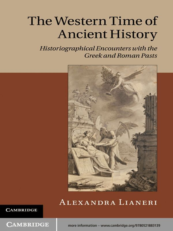 The Western Time of Ancient History Historiographical Encounters with the Greek and Roman Pasts