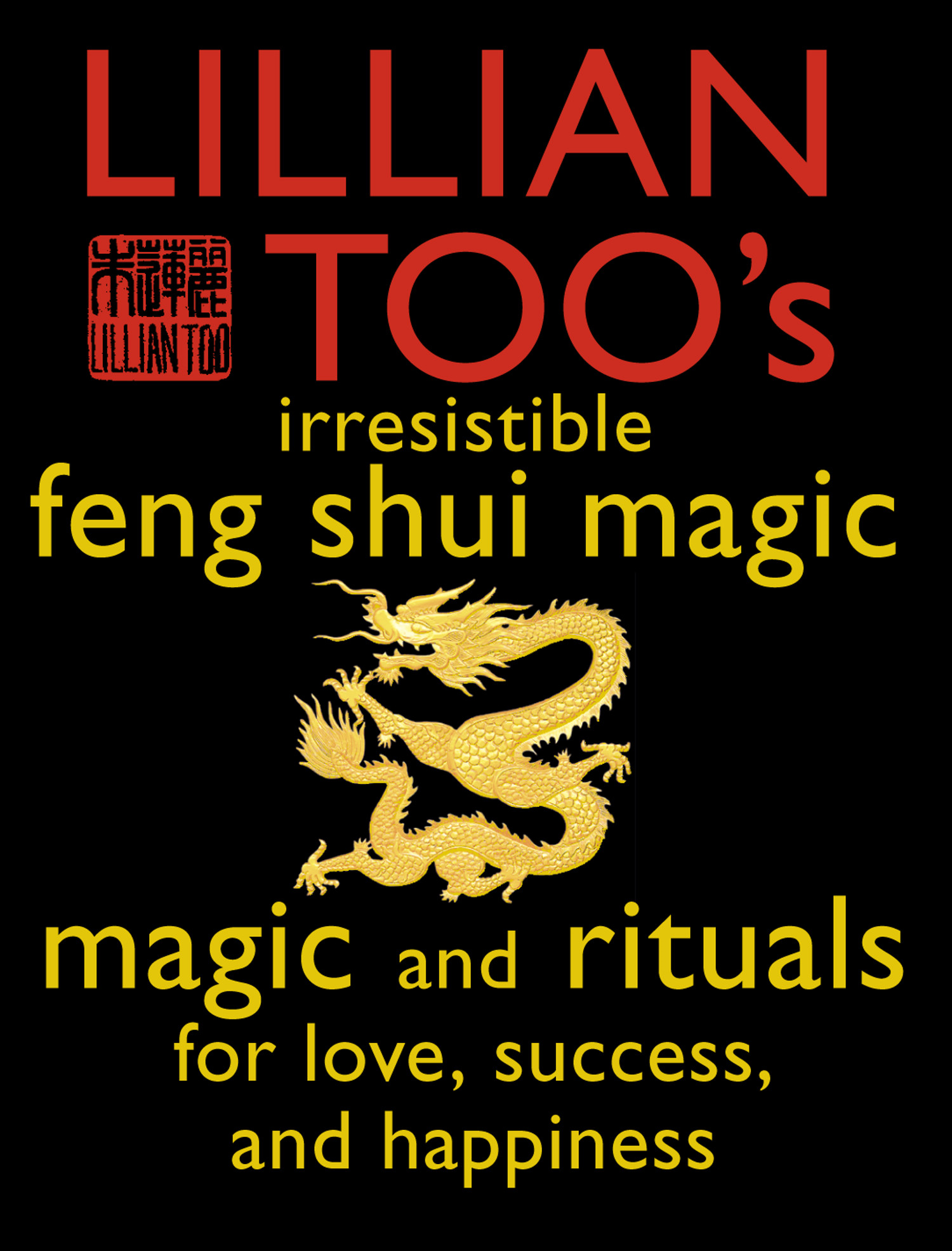 Lillian Too?s Irresistible Feng Shui Magic: Magic and Rituals for Love,  Success and Happiness