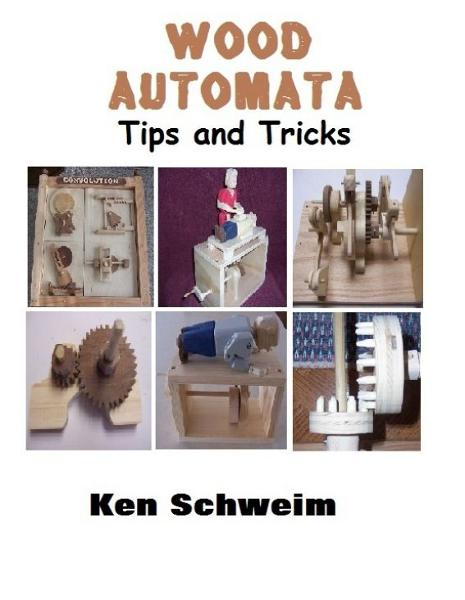 Wood Automata Tips and Tricks By: Ken Schweim