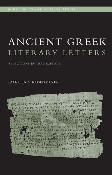 Ancient Greek Literary Letters By: Patricia A. Rosenmeyer
