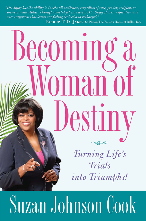 Becoming a Woman of Destiny: Turning Life's Trials into Triumphs! By: Suzan Johnson Cook