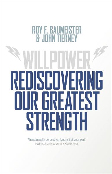 Willpower Rediscovering Our Greatest Strength