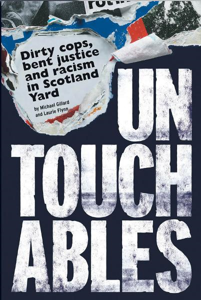 Untouchables: Dirty cops,  bent justice and racism in Scotland Yard Dirty cops,  bent justice and racism in Scotland Yard