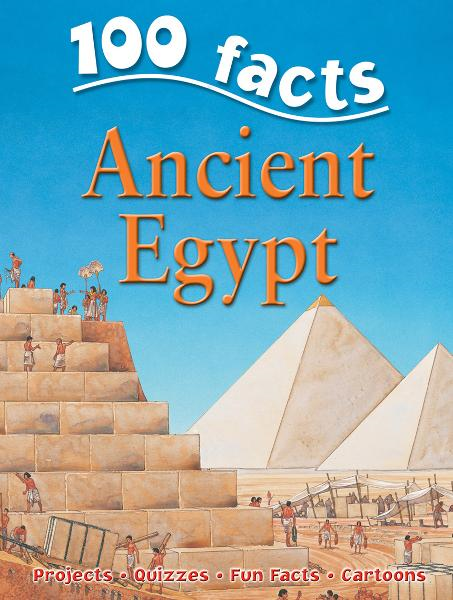 100 Facts Ancient Egypt By: Miles Kelly