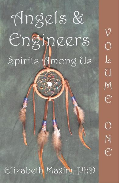Angels and Engineers (Volume I): Spirits Among Us