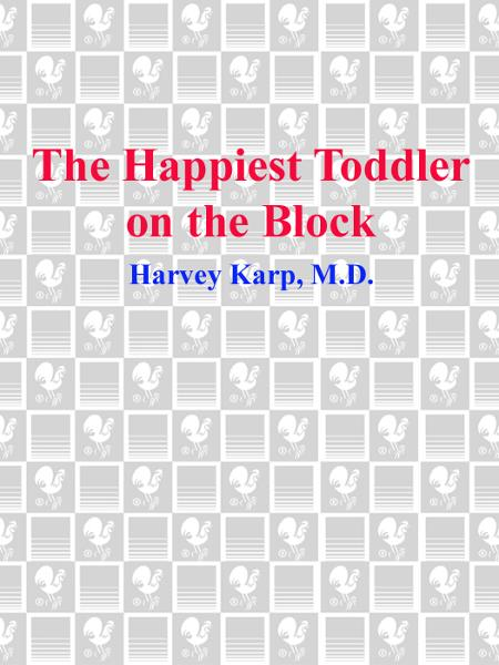 The Happiest Toddler on the Block By: Harvey Karp, M.D.
