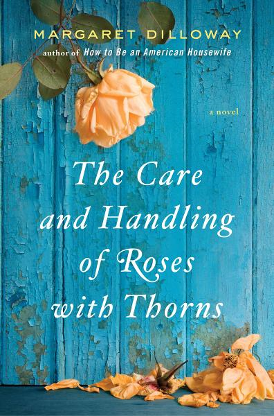 The Care and Handling of Roses with Thorns By: Margaret Dilloway