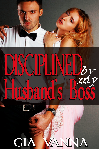 Gia Vanna - Disciplined By My Husband's Boss