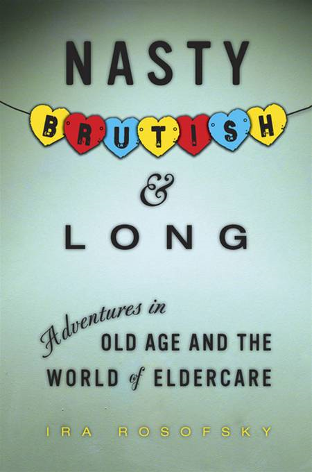 Nasty,  Brutish,  and Long Adventures in Eldercare