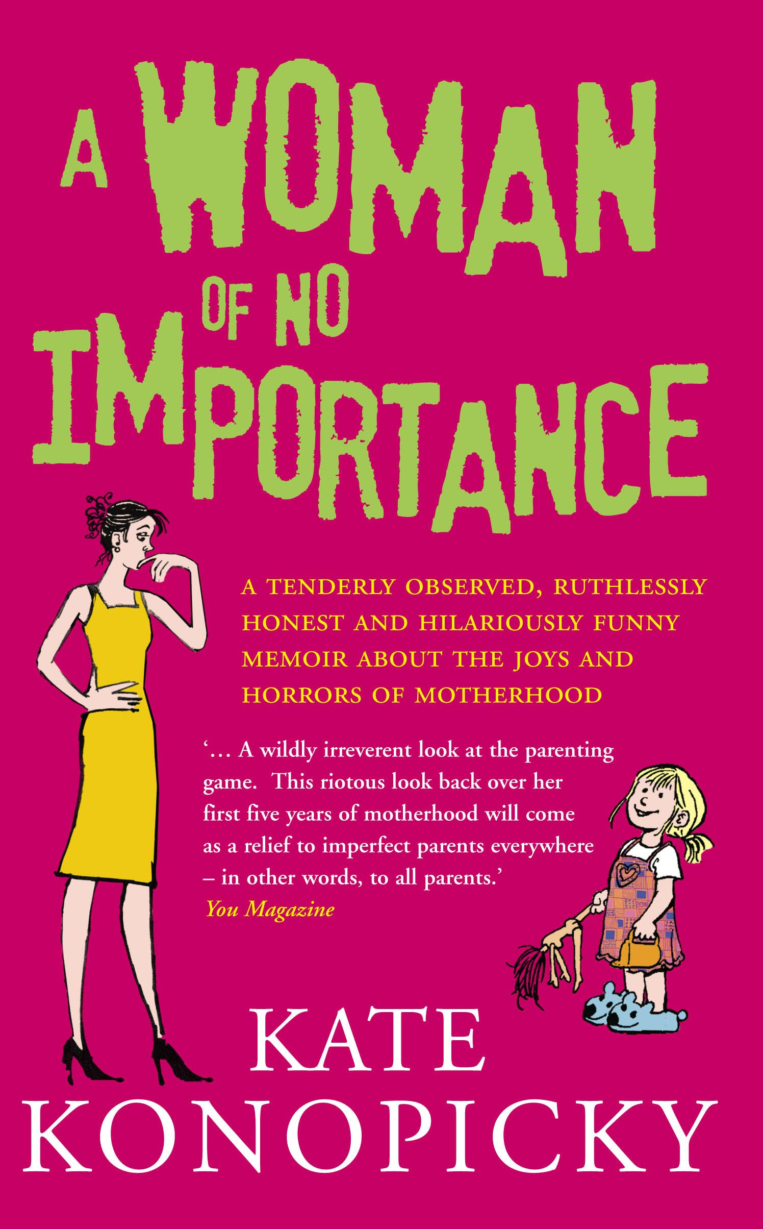 A Woman Of No Importance A tenderly observed,  ruthlessly honest and hilariously funny memoir about the joys and horrors of motherhood
