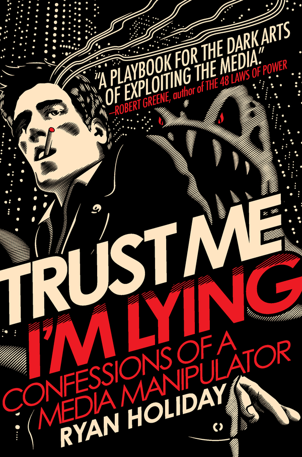Trust Me, I'm Lying By: Ryan Holiday