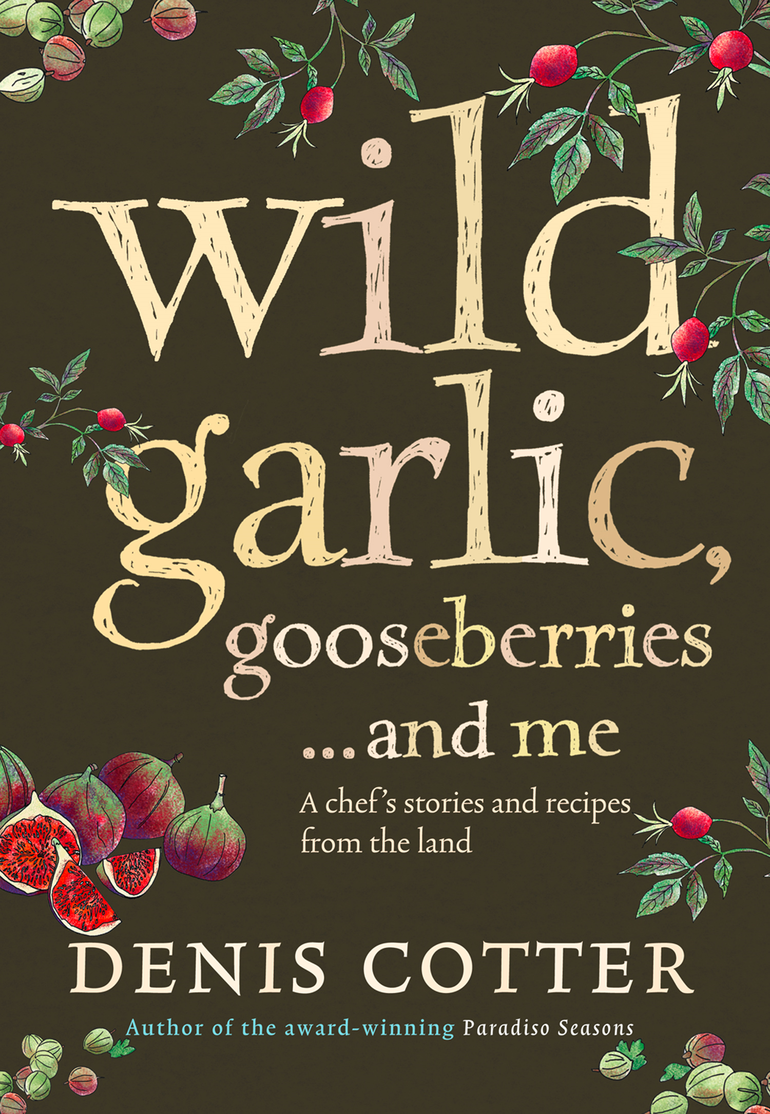 Wild Garlic,  Gooseberries and Me: A chef?s stories and recipes from the land
