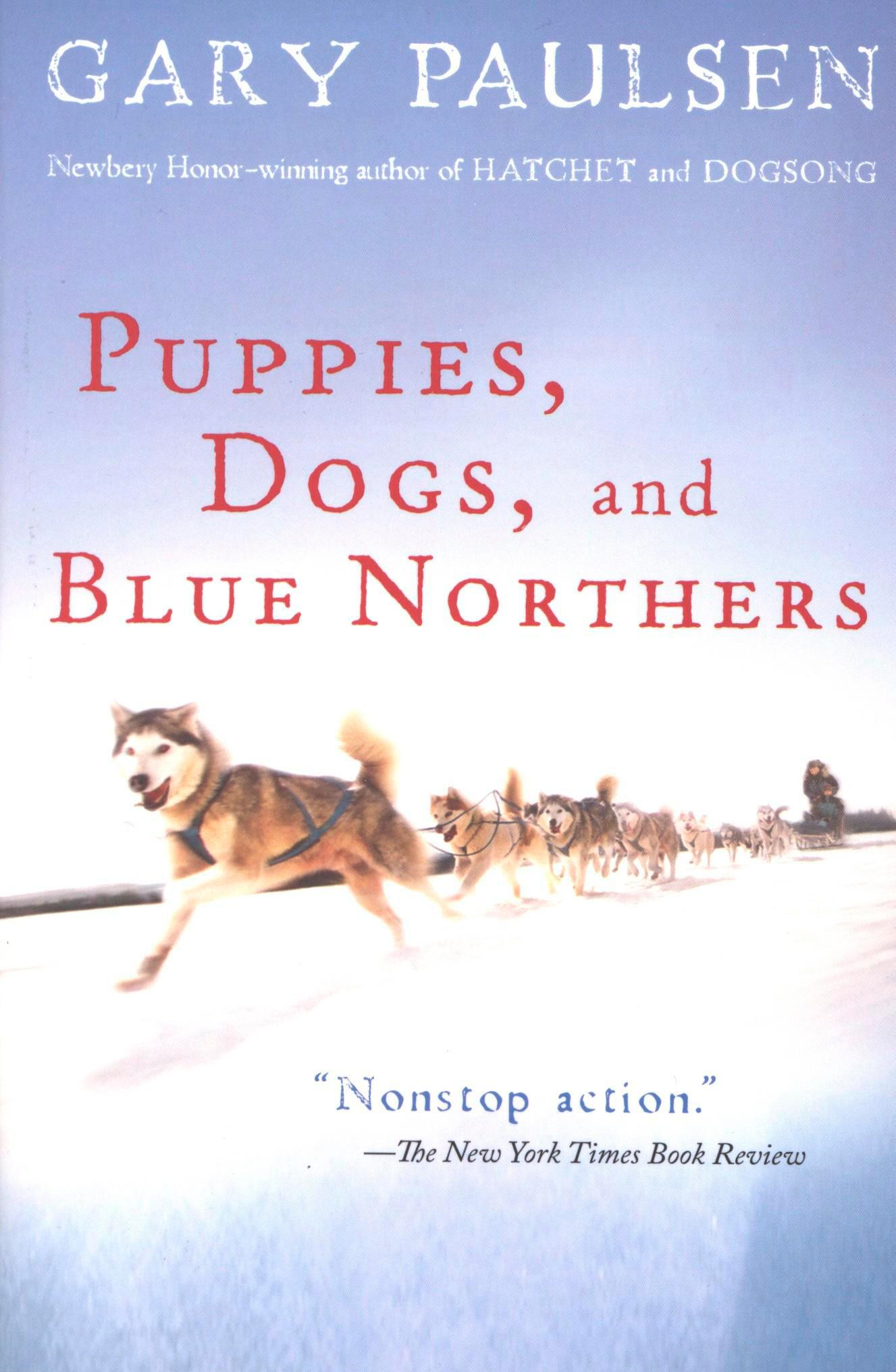 Puppies,  Dogs,  and Blue Northers Reflections on Being Raised by a Pack of Sled Dogs