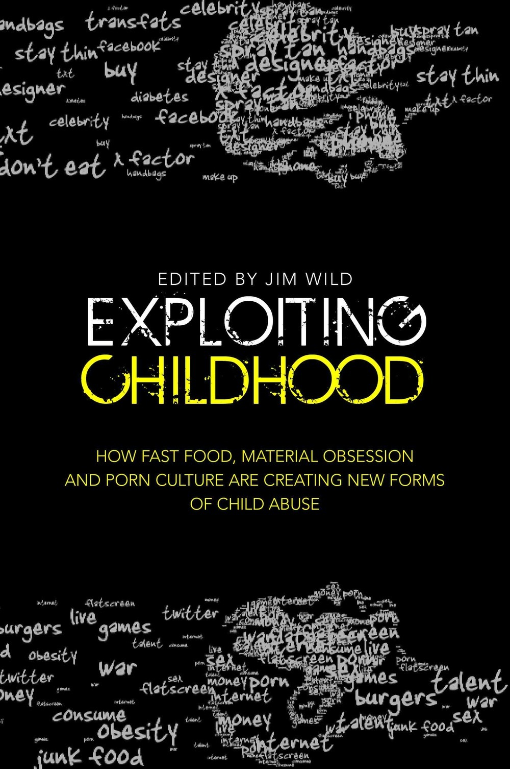 Exploiting Childhood How Fast Food,  Material Obsession and Porn Culture are Creating New Forms of Child Abuse