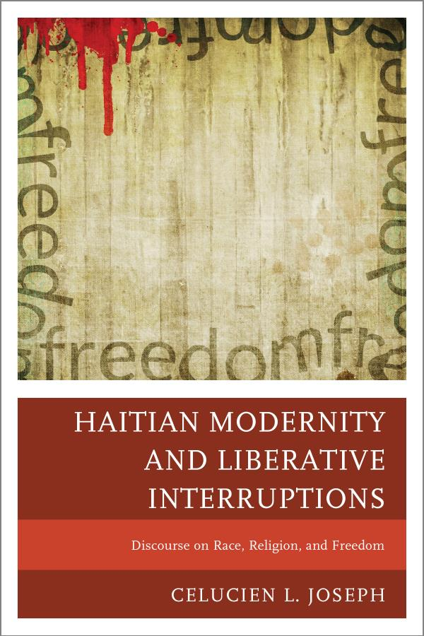 Haitian Modernity and Liberative Interruptions Discourse on Race,  Religion,  and Freedom