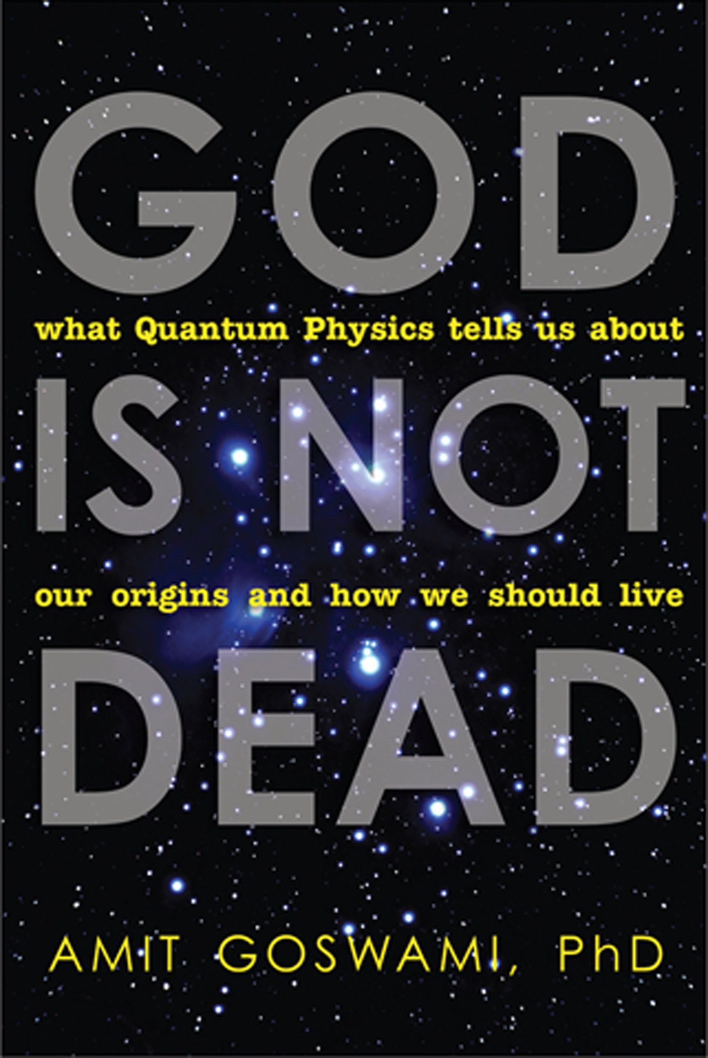 God Is Not Dead By: Amit Goswami Ph.D.
