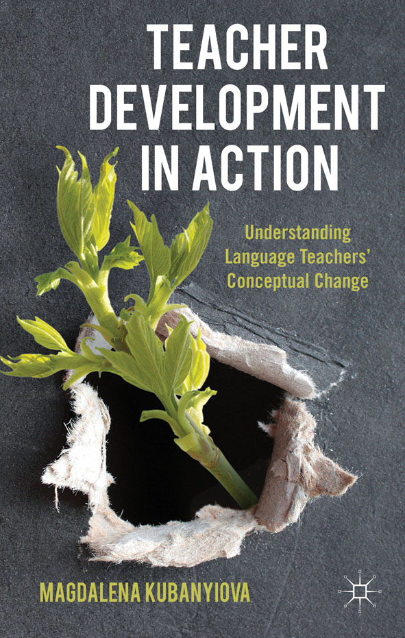 Teacher Development in Action Understanding Language Teachers' Conceptual Change