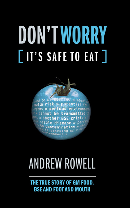 Don't Worry (It's Safe to Eat) The True Story of GM Food,  BSE and Foot and Mouth