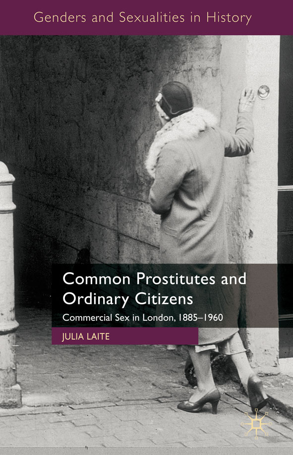 Common Prostitutes and Ordinary Citizens Commercial Sex in London,  1885-1960