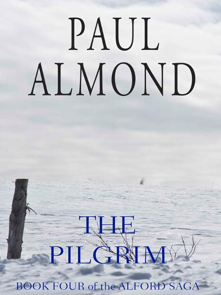 The Pilgrim: Book Four of the Alford Saga By: Paul Almond