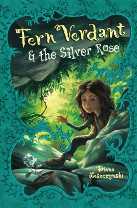 Fern Verdant and the Silver Rose By: Diana Leszczynski