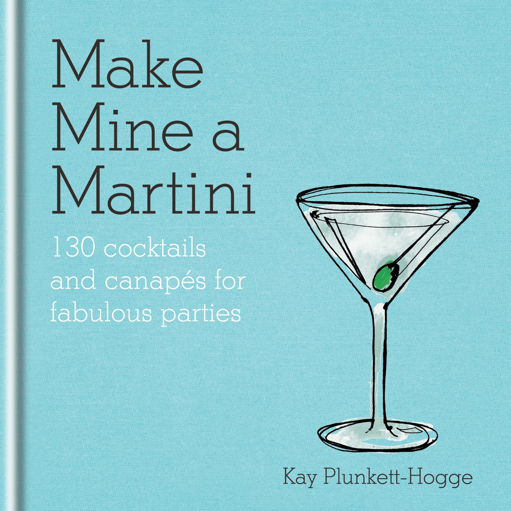 Make Mine a Martini 130 Cocktails & Canap�s for Fabulous Parties