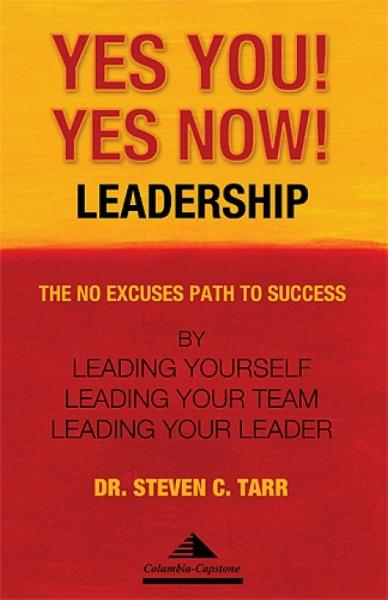 Yes You! Yes Now! Leadership: The No Excuses Path to Success by Leading Yourself, Leading Your Team, and Leading Your Leader