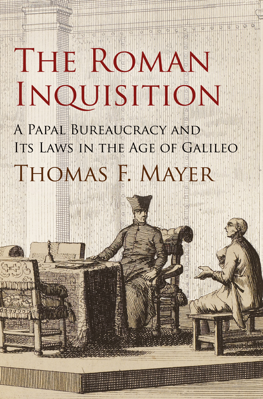 The Roman Inquisition A Papal Bureaucracy and Its Laws in the Age of Galileo