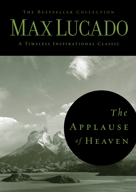 The Applause of Heaven By: Max Lucado