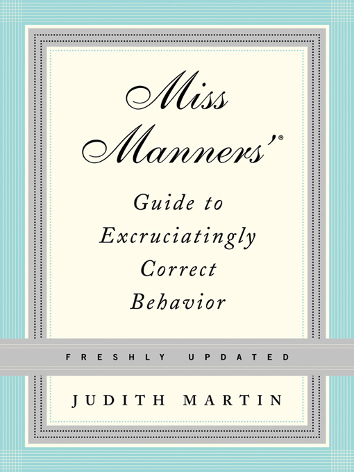 Miss Manners' Guide to Excruciatingly Correct Behavior (Freshly Updated) By: Judith Martin,Gloria Kamen