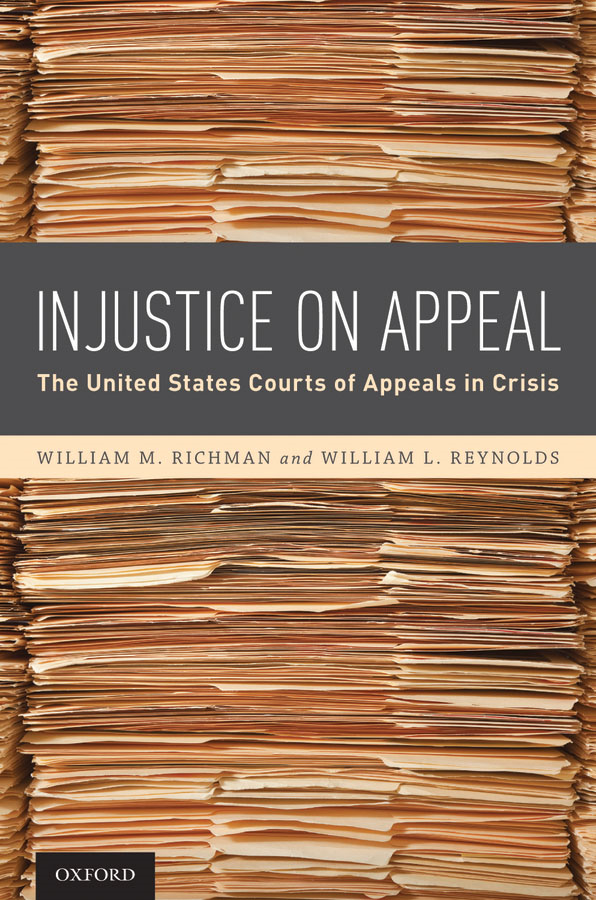 Injustice On Appeal: The United States Courts of Appeals in Crisis