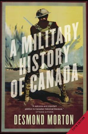 A Military History of Canada By: Desmond Morton
