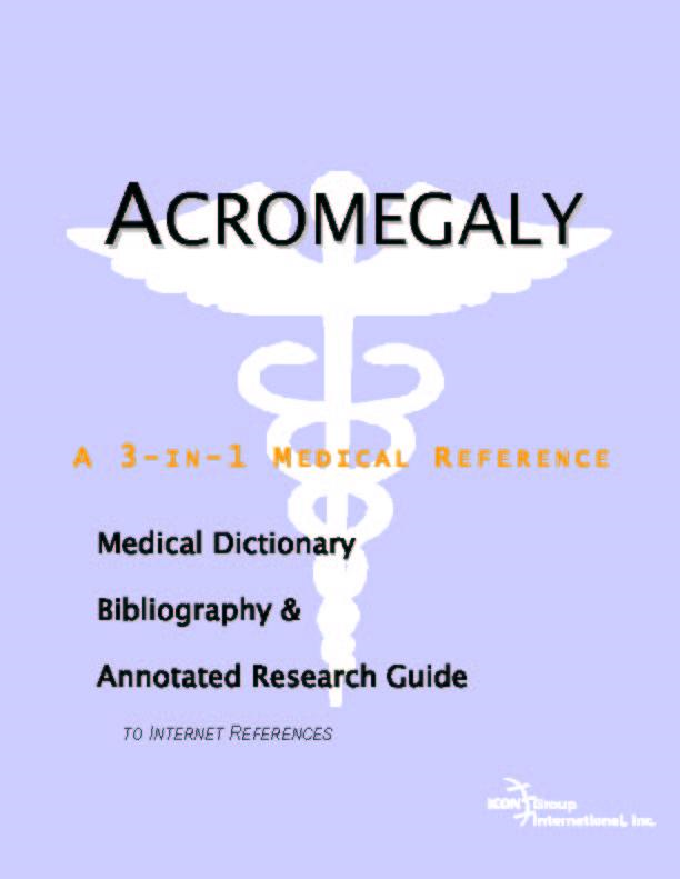 Acromegaly - A Medical Dictionary, Bibliography, and Annotated Research Guide to Internet References