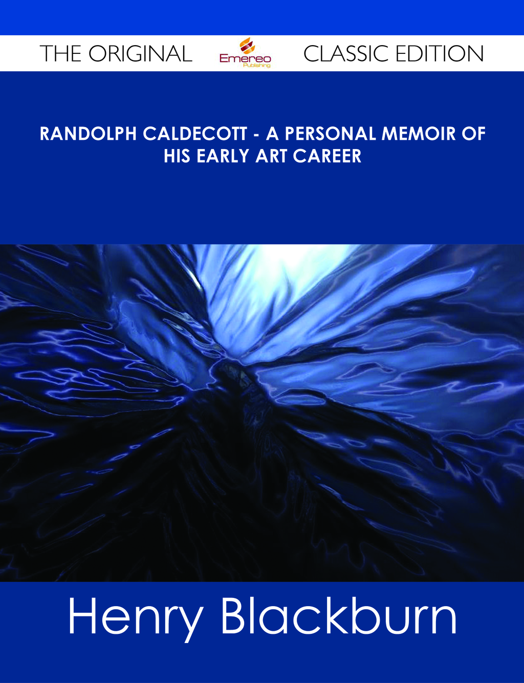 Randolph Caldecott - A Personal Memoir of His Early Art Career - The Original Classic Edition