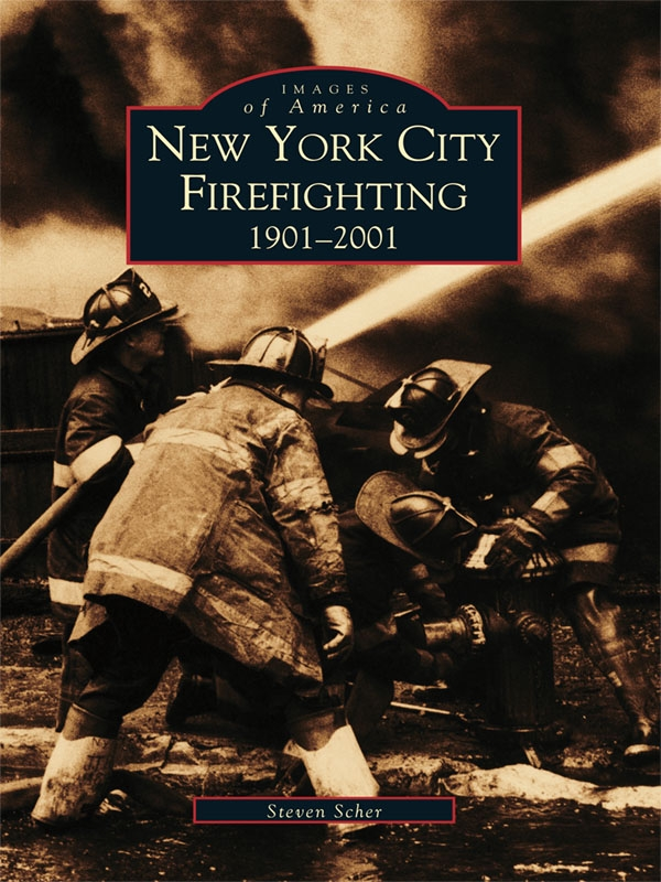 New York City Firefighting: 1901-2001 By: Steven Scher