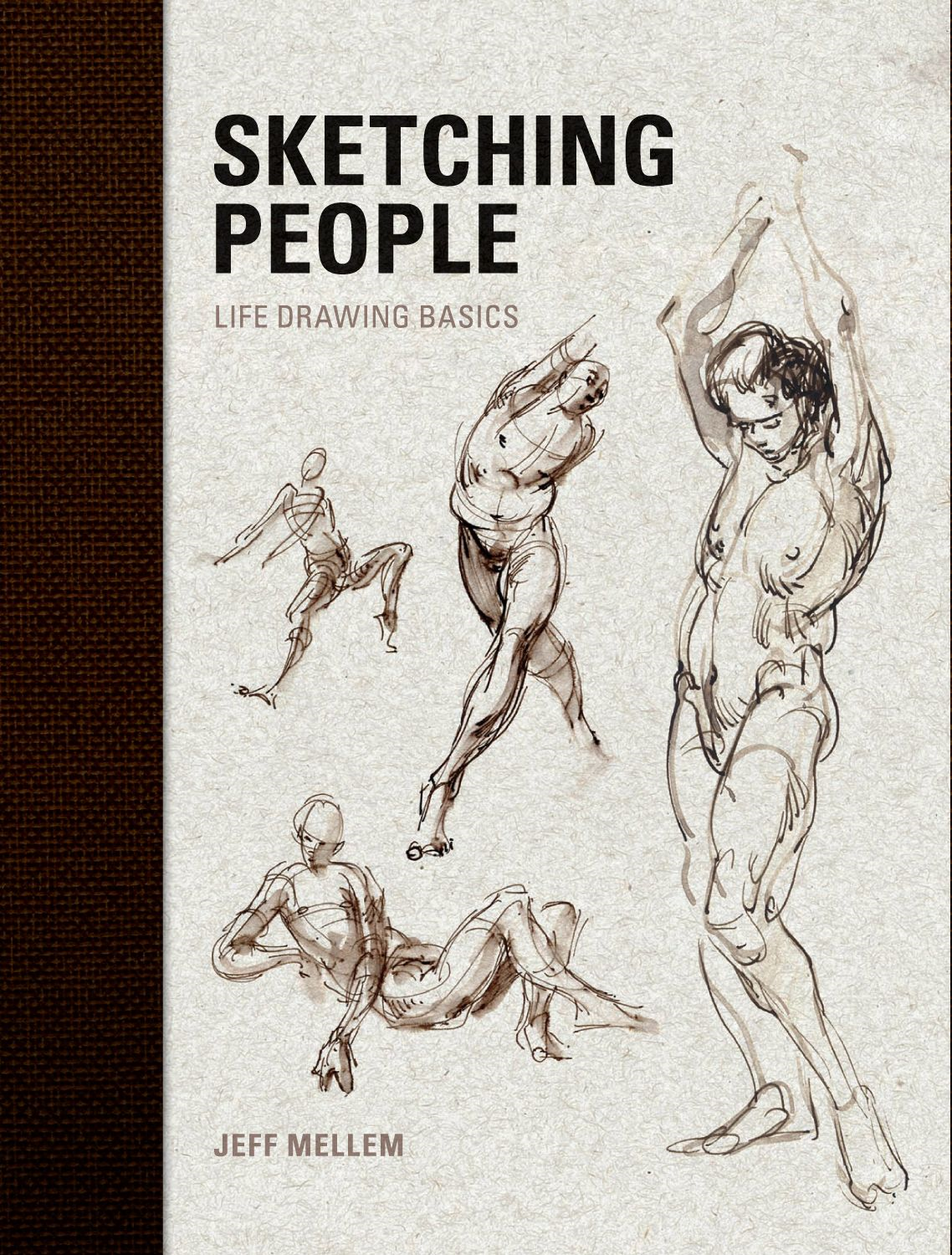 Sketching People: Life Drawing Basics By: Jeff Mellern
