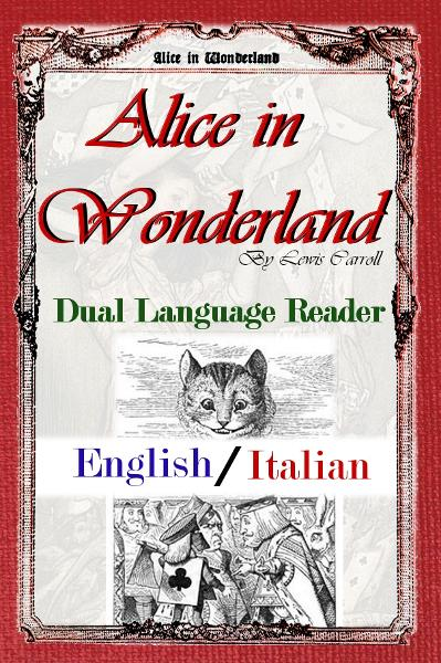 Alice in Wonderland: Dual Language Reader (English/Italian) By: Lewis Carroll, Teodorico Pietrocòla-Rossetti