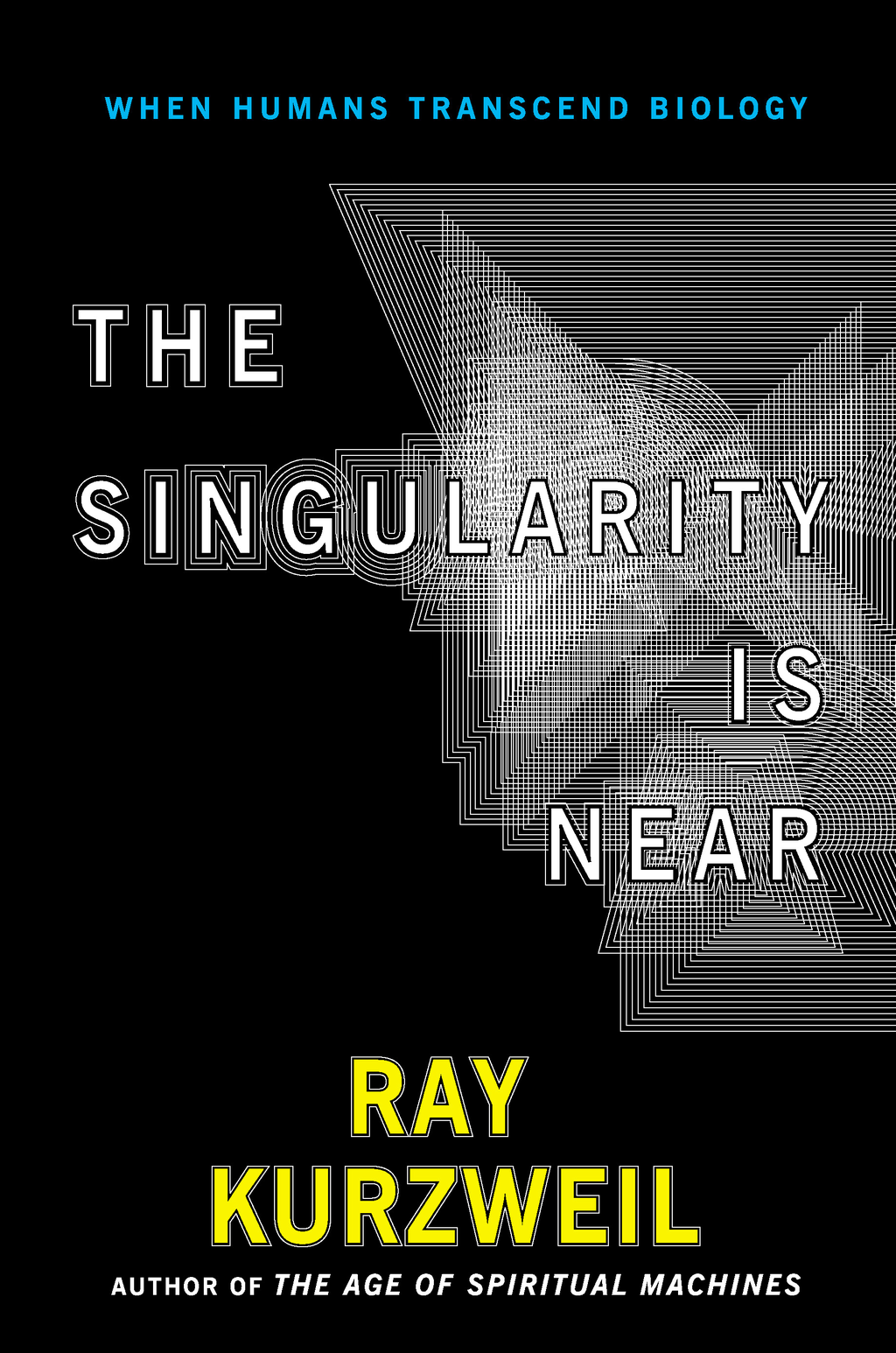 The Singularity Is Near By: Ray Kurzweil