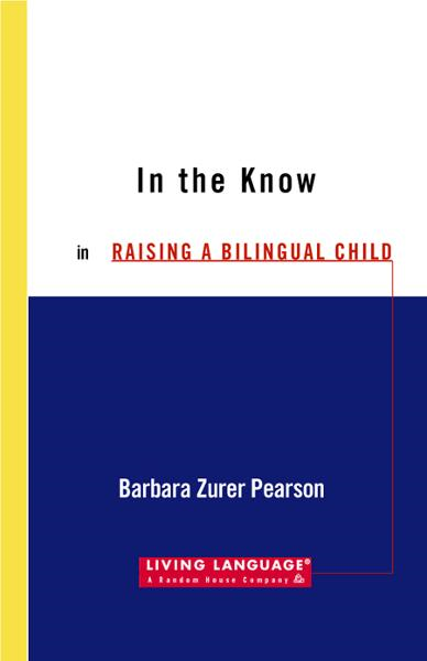 Raising a Bilingual Child By: Barbara Zurer Pearson