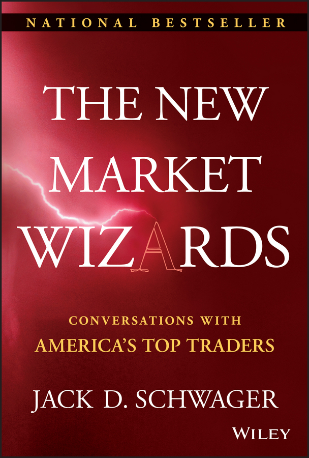 The New Market Wizards By: Jack D. Schwager