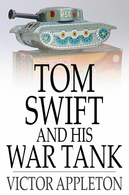 Cover Image: Tom Swift And His War Tank: Or, Doing His Bit For Uncle Sam