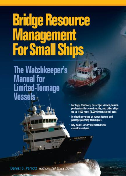 Bridge Resource Management for Small Ships: The Watchkeeper's Manual for Limited-Tonnage Vessels By: Daniel Parrott