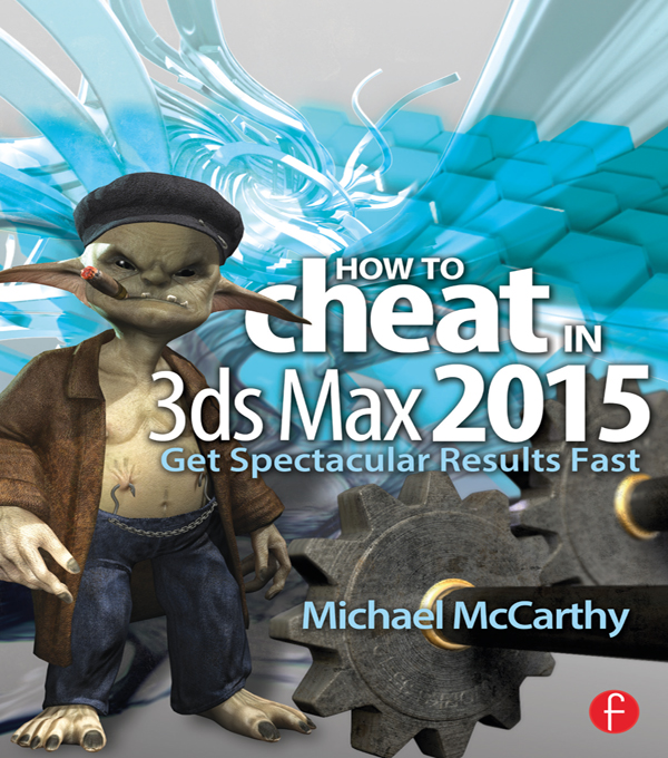 How to Cheat in 3ds Max 2015 Get Spectacular Results Fast