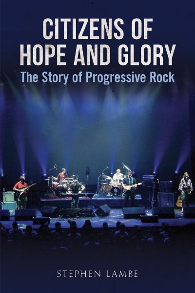 Citizens of Hope and Glory: A Story of Progressive Rock