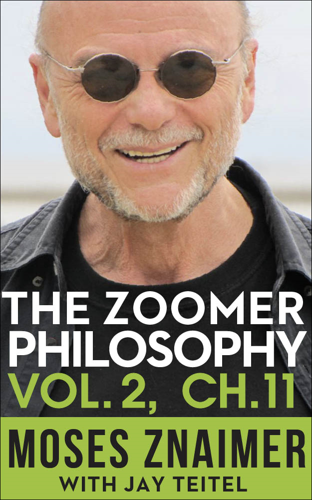 The Zoomer Philosophy Volume 2 Chapter 11 By: Moses Znaimer, Jay Teitel