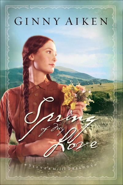Spring of My Love (Silver Hills Trilogy Book #3) By: Ginny Aiken