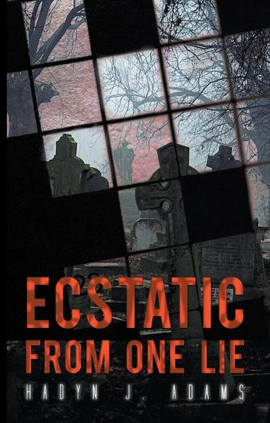 Ecstatic From One Lie By: Hadyn J. Adams