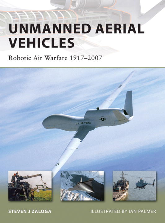 Unmanned Aerial Vehicles By: Steven Zaloga,Ian Palmer