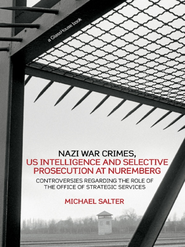 Nazi War Crimes, US Intelligence and Selective Prosecution at Nuremberg By: Michael Salter